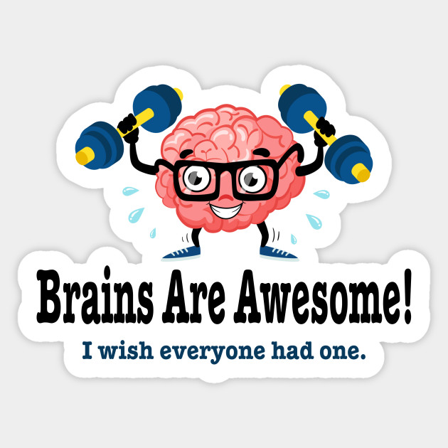 f5a80b6aa Brains are awesome wish everyone had one funny - Brains Are Awesome ...