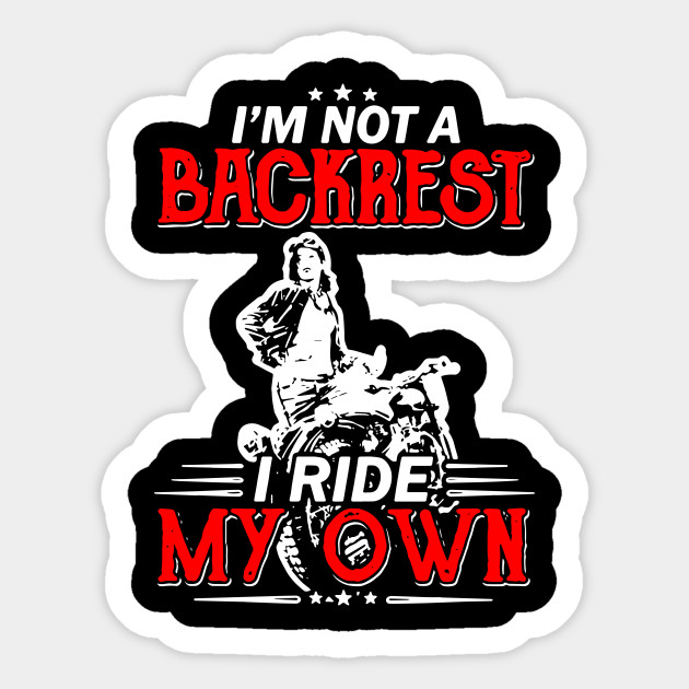 I Am Not Backrest I Ride My Own Motorcycle
