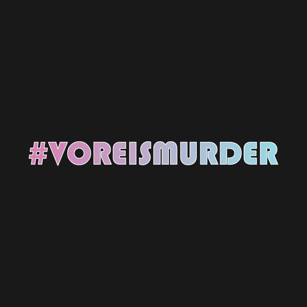 #VoreIsMurder