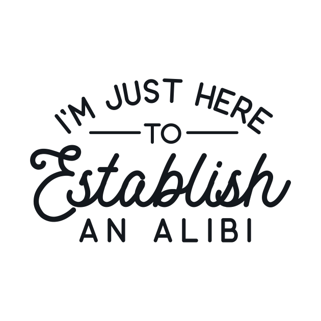 I'm Just Here to Establish an Alibi