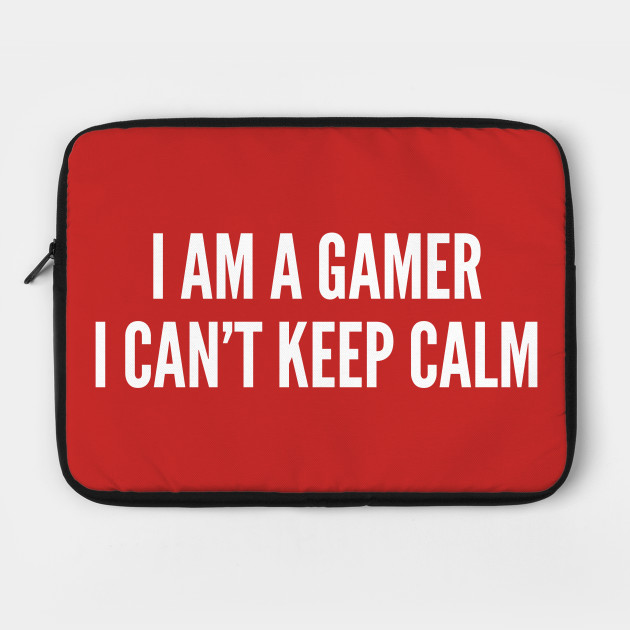 I Am A Gamer I Can\'t Keep Calm - Funny Joke Statement Humor Slogan Quotes  Saying by sillyslogans