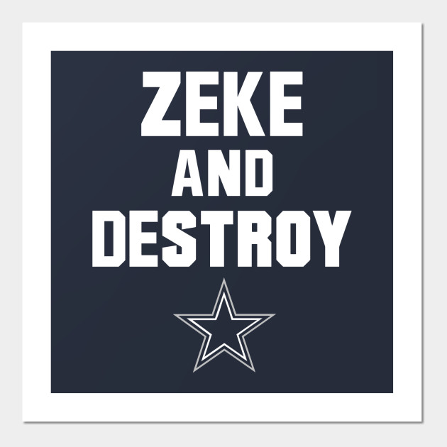 Zeke and Destroy - Ezekiel Elliott  21 - Dallas Cowboys - Zeke And ... ad03d93be