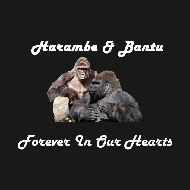 Harambe and Bantu forever in our hearts (White)