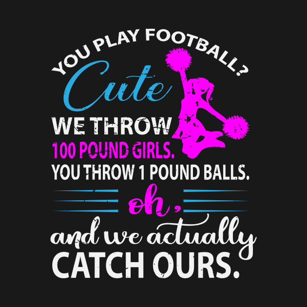 Funny Cheerleading Quotes, You Play Football That\'s Cute