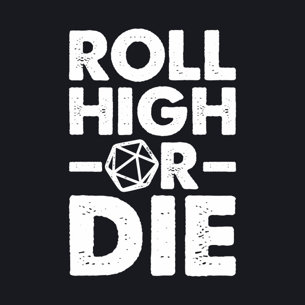 Roll High or Die