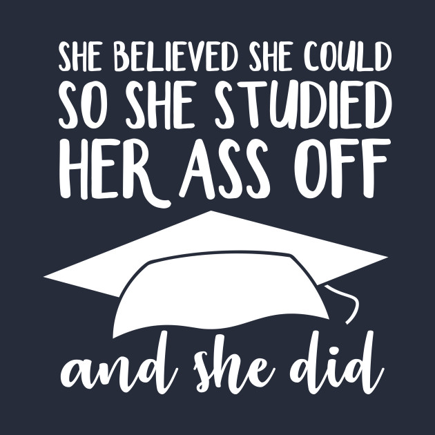 She Believed She Could So She Studied Her Ass Off And She Did