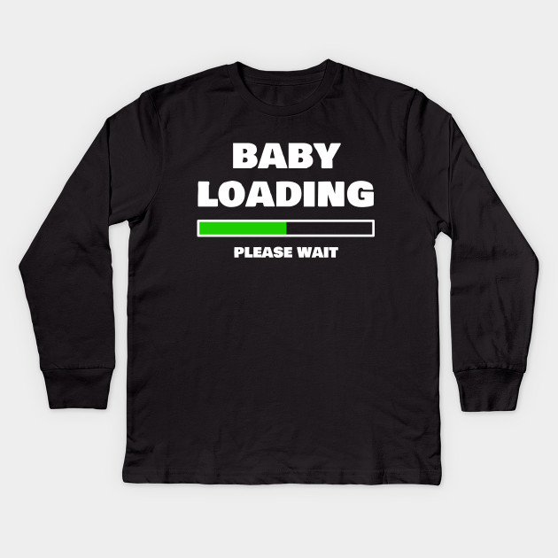 a4b70d0b Baby Loading Please Wait Funny Pregnancy Gifts Kids Long Sleeve T-Shirt