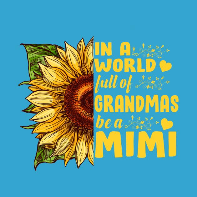 0fdd37d44 Womens In A World Full Of Grandmas Be A Mimi Sunflower Tshirt Gifts - Mimi  Gift Ideas - T-Shirt | TeePublic