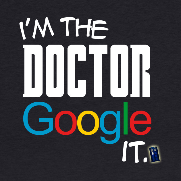 I'm the Doctor, Google it...