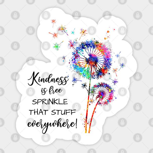 Kindness Is Free Sprinkle That Stuff Everywhere Weeds Hippie Life Sticker Teepublic