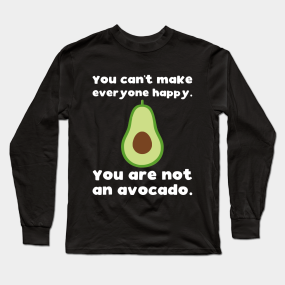 a282582c You cant make everyone happy you are not an avocado Long Sleeve T-Shirt