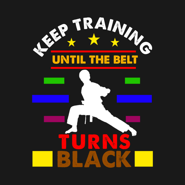 keep training until the belt turns black