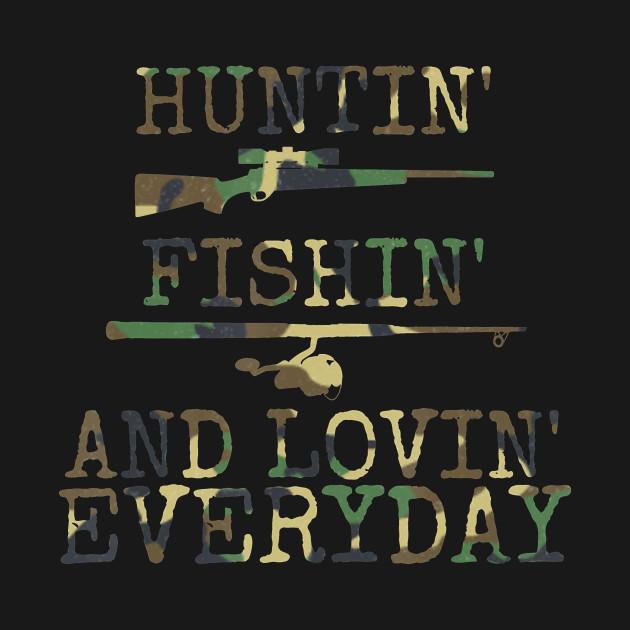 Hunting-Huntin Fishin And Lovin Every Day