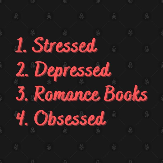 Stressed. Depressed. Romance Books. Obsessed.
