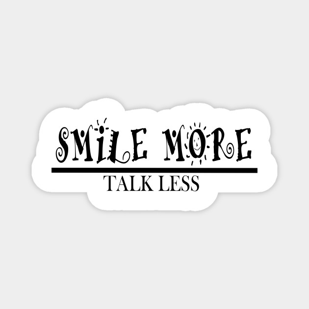 Smile More And Talk Less Quotes For Life Magnet Teepublic