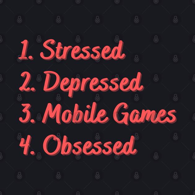Stressed. Depressed. Mobile Games. Obsessed.