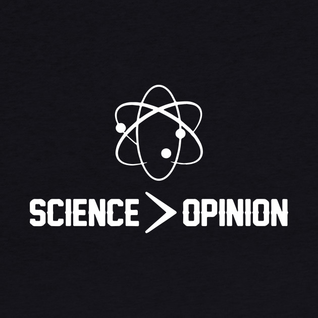 SCIENCE IS GREATER THAN OPINION Tshirt