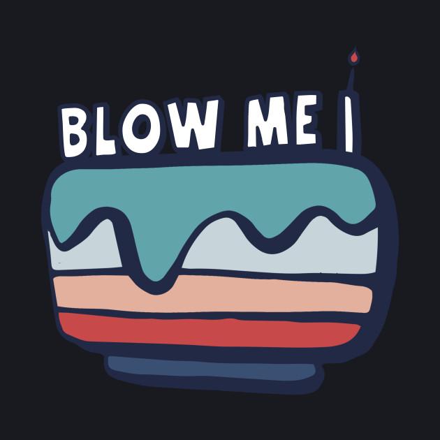 Blow Me Its My Birthday Cake Tee Tshirt