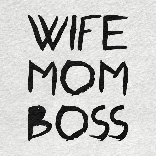 Wife, Mom, Boss