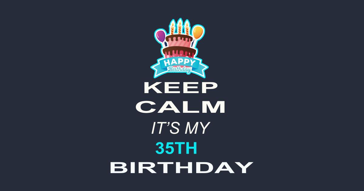 c3a2db3c2 Keep Calm It's My 35TH Birthday 35 Years Old Gift - Birthday Gift Idea -  T-Shirt   TeePublic