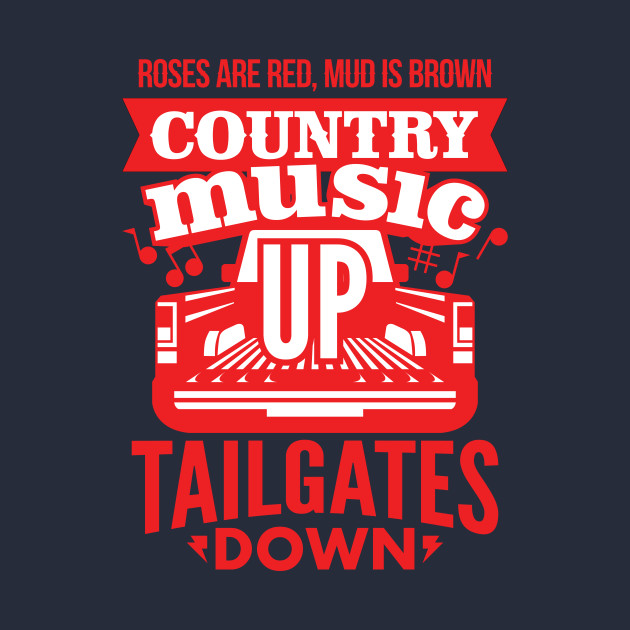 0e23c373b9af0 Roses Are Red Mud Is Brown Country Music Up - Country Music Tailgate ...