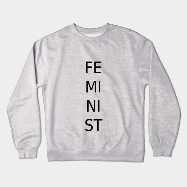 ef75ff668 Feminist (Vertical) - Feminist - Crewneck Sweatshirt | TeePublic