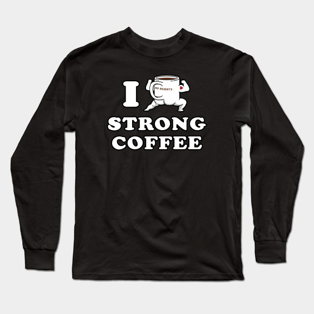 I Drink and Love Strong Coffee