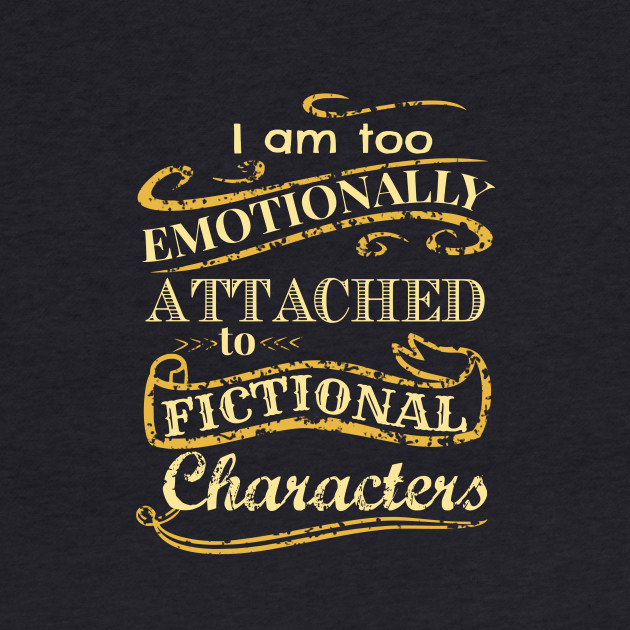 I am too emotionally attached to fictional characters