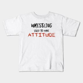 4af6b42b Wrestling Used To Have Attitude Kids T-Shirt