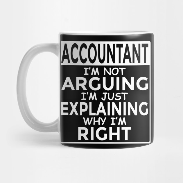e25ecded Funny CPA Accounting Bookkeeper Shirt I'm Not Arguing - Accountant ...