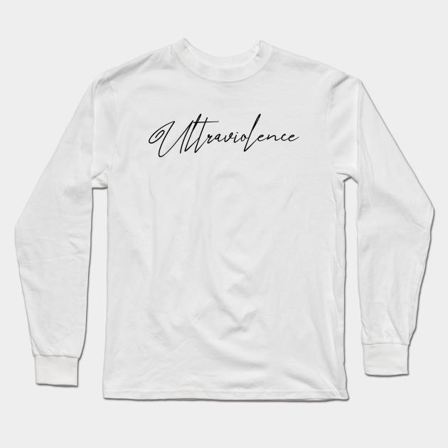 Ultraviolence Ultraviolence Long Sleeve T Shirt Teepublic