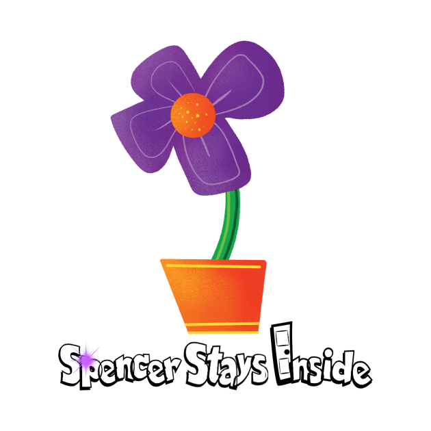Flower - Spencer Stays Inside