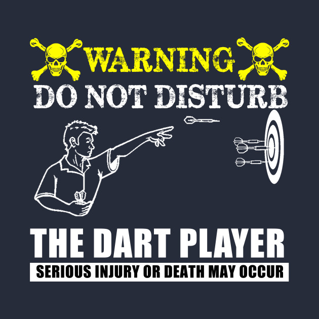 THE DART PLAYER DON'T DISTURB