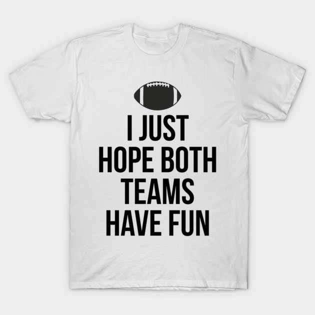 463b5cac5a I Just Hope Both Teams Have Fun T Shirts for Men,Women,Kids - I Just ...