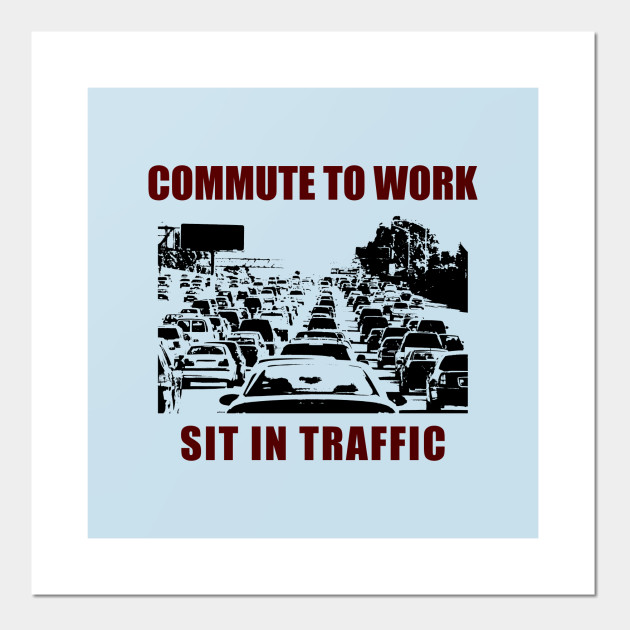 Commute To Work Sit In Traffic Funny Social Satire