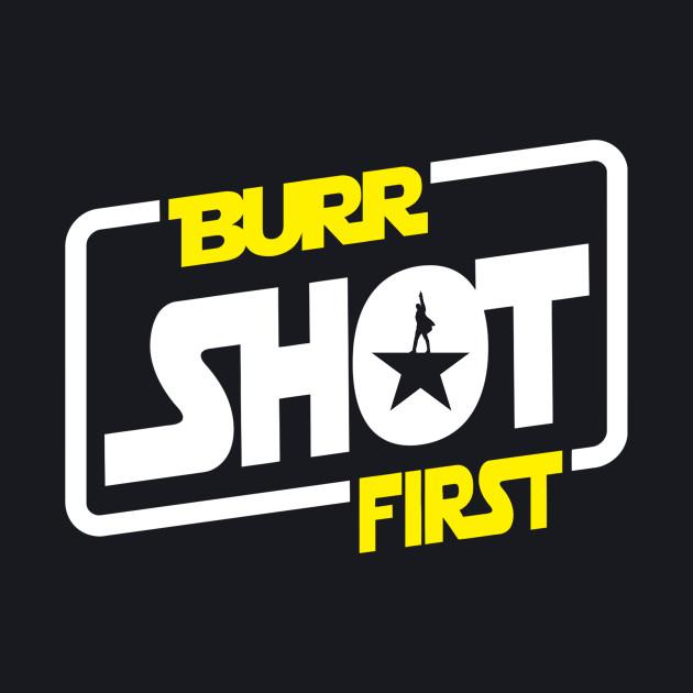 Burr Shot First
