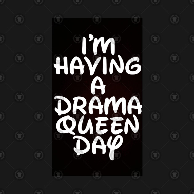 I\'m having a drama queen day