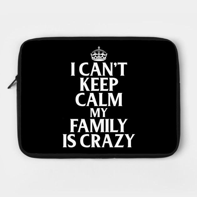 Funny Family Quotes I Can\'t Keep Calm My Family Is Crazy by iamurkat