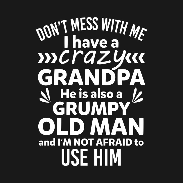6f5505e5a ... Don't Mess With Me I Have A Crazy Grandpa Funny Kid Shirt
