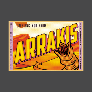 Greetings from Arrakis! t-shirts