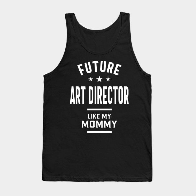 Future Art Director Like My Mommy Gift Tank Top