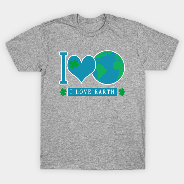4c35c53bb I LOVE EARTH EARTHDAY EVERYDAY - Earth Day Activities - T-Shirt ...