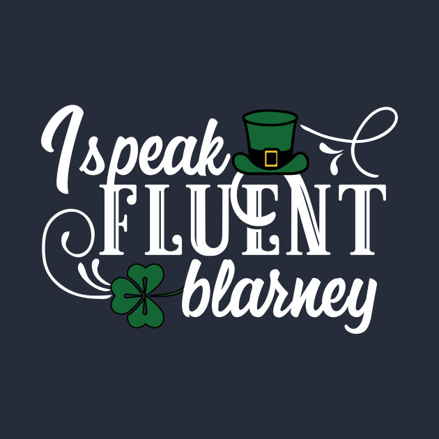 I speak fluent blarney
