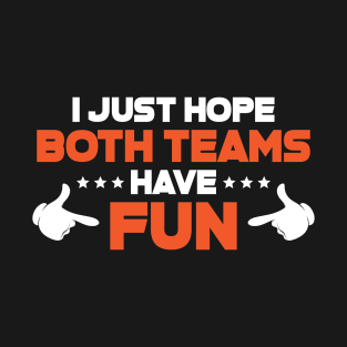 db3fcb2e I Just Hope Both Teams Have Fun T Shirts T-Shirt