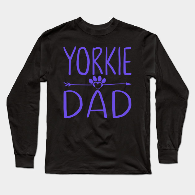 Yorkie Dad Funny Dog Lover Daddy Gift for Fathers Day Long Sleeve T-Shirt
