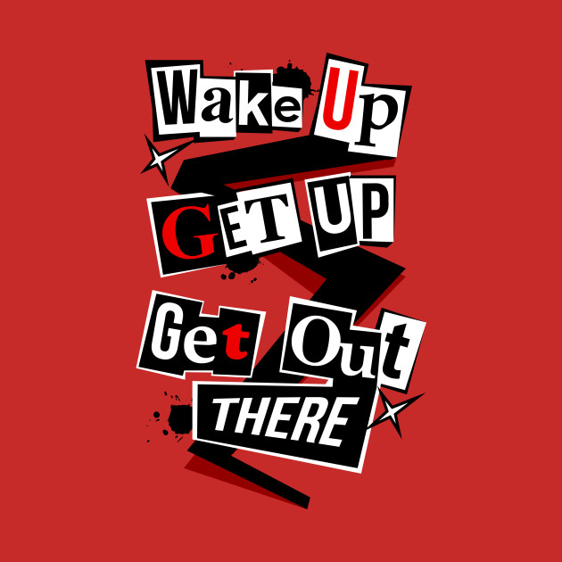 Wake Up, Get Up, Get Out There