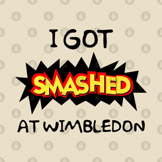 I Got Smashed At Wimbledon