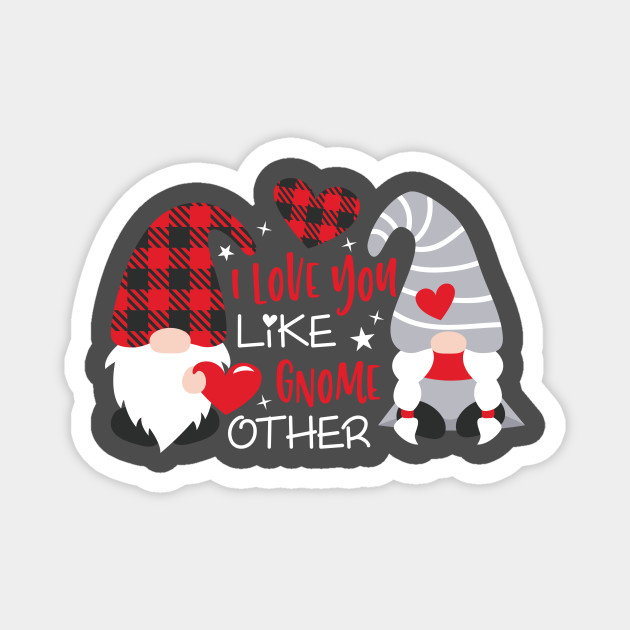 I Love You Like Gnome Other Valentine S Day Gnomes Svg Valentine Valentine Gnomes Valentine Shirt Design Plaid Valentines Day Magnet Teepublic