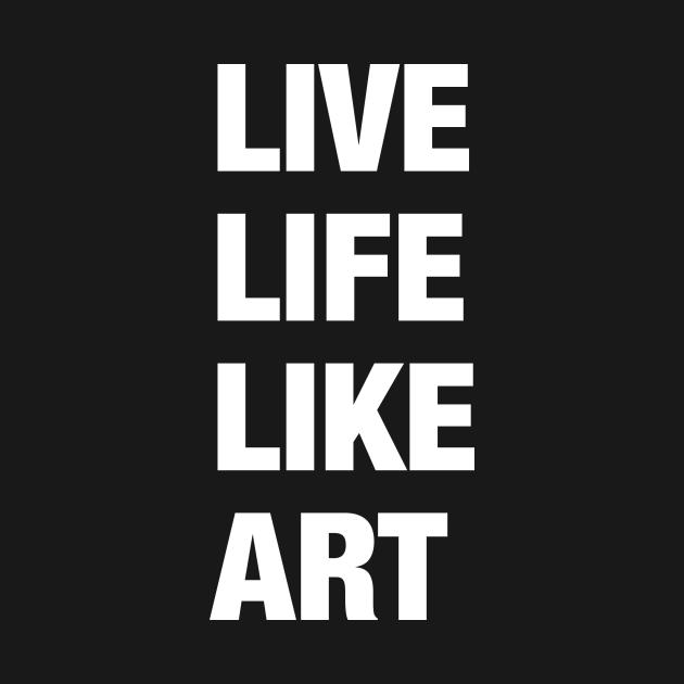 Live Life Like Art (dark)