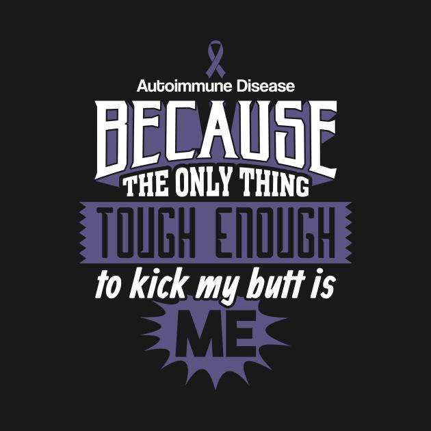Tough Enough To Kick My Butt Autoimmune Disease